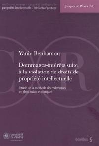 Yaniv Benhamou - Dommages-intérêts suite à la violation de droits de propriété intellectuelle - Etude de la méthode des redevances en droit suisse et comparé.