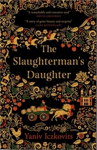 Yaniv Iczkovits et Orr Scharf - The Slaughterman's Daughter - An enchanting, gripping historical read.