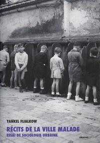 Yankel Fijalkow - Récits de la ville malade - Essai de sociologie urbaine.