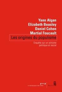 Yann Algan et Elizabeth Beasley - Les origines du populisme - Enquête sur un schisme politique et social.