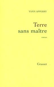 Yann Apperry - Terre sans maître.