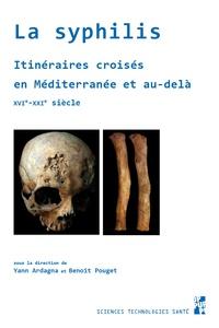 Yann Ardagna et Benoît Pouget - La syphilis - Itineraires croisés en Méditerranée et au-delà - XVIe-XXIe siecle.