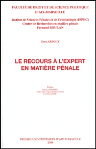 Le recours à l'expert en matière pénale - Yann Arnoux |