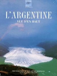 Yann Arthus-Bertrand et Félisa Larivière - L'Argentine vue d'en haut.