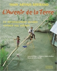 Yann Arthus-Bertrand et Philippe-Jacques Dubois - L'avenir de la Terre - Le développement durable raconté aux enfants.