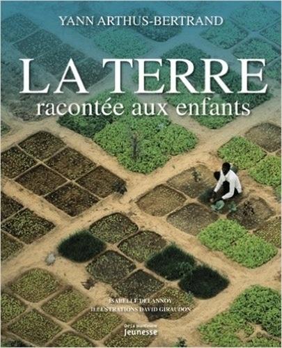 Yann Arthus-Bertrand et Elisabeth Ferté - La Terre racontée aux enfants.