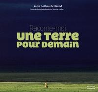 Yann Arthus-Bertrand - Raconte moi une Terre pour demain.