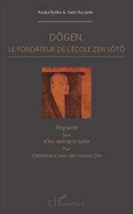 Yann Aucante et Asuka Ryoko - Dôgen - Le fondateur de l'école Zen Sôtô. Biographie, suivi d'Au-delà de la haine puis d'entretiens avec des moines zen.