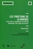 Yann Basire - Les fonctions de la marque - Essai sur la cohérence du régime juridique d'un signe distinctif.