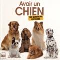 Yann Belloir et Elodie Baunard - Avoir un chien - 150 questions-réponses.