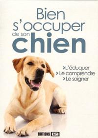 Yann Belloir - Bien s'occuper de son chien - L'éduquer, le comprendre, le soigner.