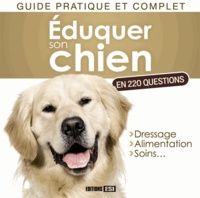 Yann Belloir - Eduquer son chien en 220 questions.