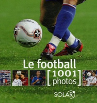 Yann Berger et Gilles Delamarre - Le football - 1001 Photos.