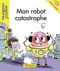 Yann Bernabot - Mon robot catastrophe.