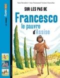 Yann Bernabot et Jean-Emmanuel Vermot-Desroches - Sur les pas de Francesco le pauvre d'Assise.