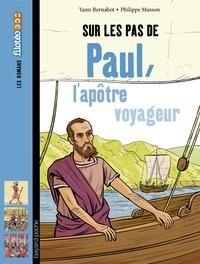 Yann Bernabot et Philippe Masson - Sur les pas de Paul, l'apôtre voyageur.