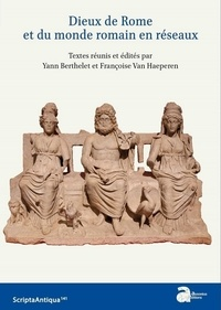 Yann Berthelet et Françoise Van Haeperen - Dieux de Rome et du monde romain en réseaux.