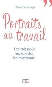 Yann Boulanger - Portraits au travail - Les puissants, les humbles, les marginaux....