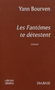 Yann Bourven - Les fantômes te détestent.