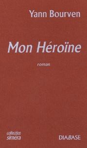 Yann Bourven - Mon héroïne.