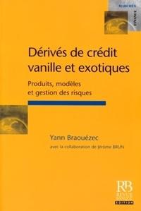 Yann Braouezec - Dérivés de crédit vanille et exotiques - Produits, modèles et gestion des risques.