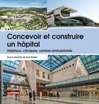 Yann Bubien - Concevoir et construire un hôpital - Hôpitaux, cliniques, centres ambulatoires.