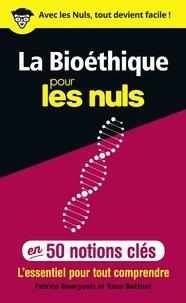 Yann Buttner et Patrice Bourgeois - La bioéthique pour les nuls en 50 notions clés.