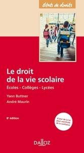 Yann Buttner et André Maurin - Le droit de la vie scolaire - Ecoles, collèges, lycées.