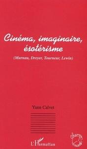 Yann Calvet - Cinéma, imaginaire, ésotérisme - Murnau, Dreyer, Tourneur, Lewin.