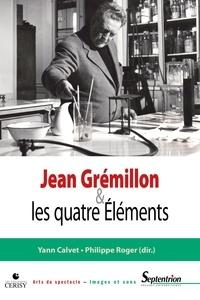 Yann Calvet et Phlippe Roger - Jean Grémillon et les quatre éléments.