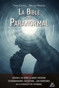 Yann Caudal et Nicole Masson - La Bible du Paranormal.