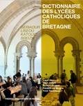 Yann Celton et Samuel Gicquel - Dictionnaire des lycées catholiques de Bretagne - Histoire, culture, patrimoine.