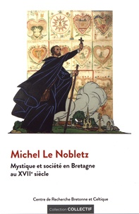 Yann Celton - Michel Le Nobletz - Mystique et société en Bretagne au XVIIe siècle.