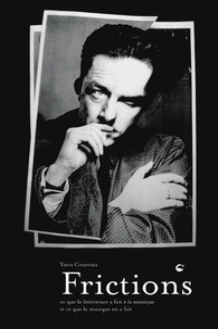 Frictions- Ce que la littérature a fait à la musique et ce que la musique en a fait - Yann Courtiau |