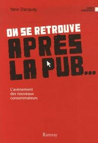 Yann Dacquay - On se retrouve après la pub... - L'avènement des nouveaux consommateurs.