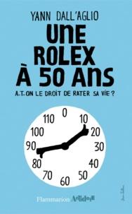 Yann Dall'aglio - Une rolex à 50 ans - A-t-on le droit de rater sa vie ?.