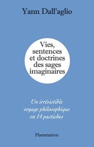 Yann Dall'aglio - Vies, sentences et doctrines des sages imaginaires - Un irrésistible voyage philosophique en 14 pastiches.