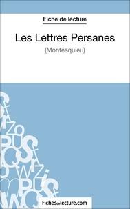 Yann Dalle et  Fichesdelecture.com - Les Lettres Persanes de Montesquieu (Fiche de lecture) - Analyse complète de l'oeuvre.