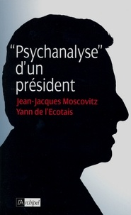 Yann de l'Écotais et Jean-Jacques Moscovitz - Psychanalyse d'un président.