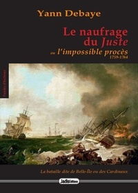 Yann Debaye - Le naufrage du Juste ou l'impossible procès 1759-1764.