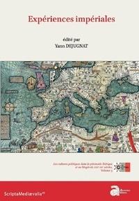 Yann Dejugnat - Expériences impériales - Les cultures politiques dans la péninsule Ibérique et au Maghreb, VIIIe-XVe siècles Volume 3.