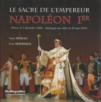 Yann Deniau et Yves Moerman - Le sacre de l'empereur Napoléon 1er et le couronnement de l'impératrice Joséphine - Paris, 2 décembre 1804 - Boulogne-sur-Mer, 28 mai 2011.