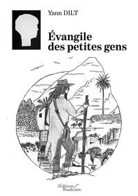 Yann Dilt - Evangile des petites gens.