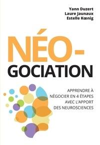Yann Duzert et Laure Jaunaux - Néo-gociation - Apprendre à négocier en 4 étapes avec l'apport des neurosciences.