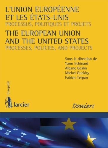 Yann Echinard et Albane Geslin - L'Union européenne et les Etats-Unis - Processus, politiques et projets.