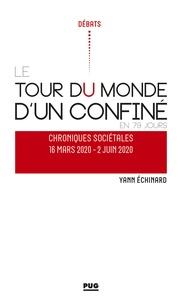 Yann Echinard - Tour du monde d'un confiné en 79 jours - Chroniques sociétales 16 mars 2020 - 2 juin 2020.