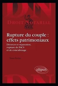 Yann Favier - Rupture du couple : effets patrimoniaux - Divorces et séparation, rupture de PACS et de concubinage.