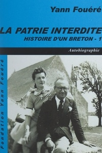 Yann Fouéré - Histoire d'un Breton (1). La patrie interdite - Autobiographie.