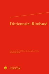 Yann Frémy et Alain Vaillant - Dictionnaire Rimbaud.