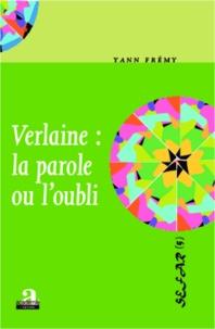 Yann Frémy - Verlaine : la parole ou l'oubli.